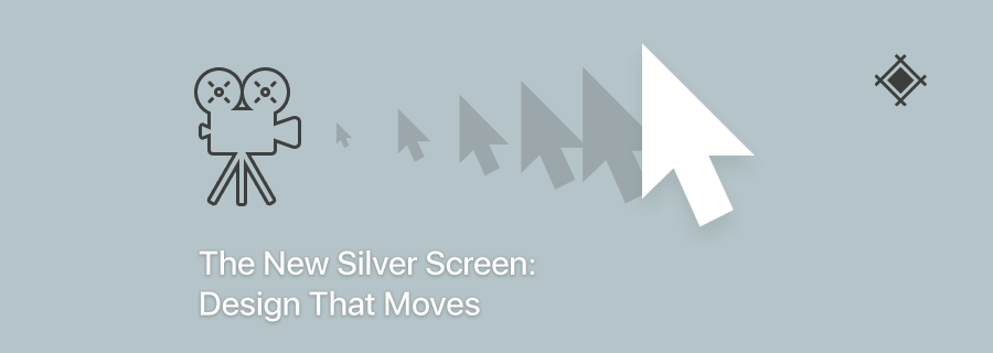 The New Silver Screen: Design That Moves