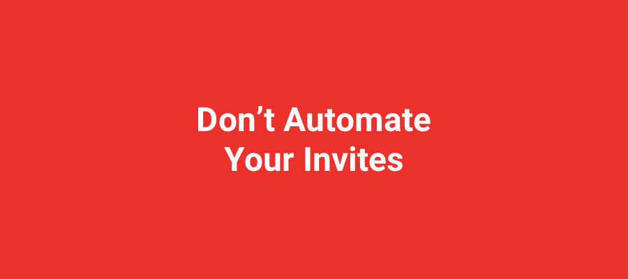 Don't automate your invites