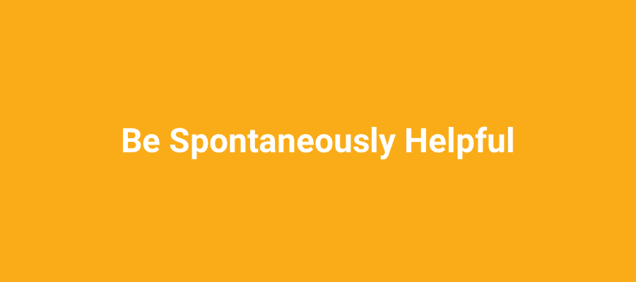 Be spontaneously helpful